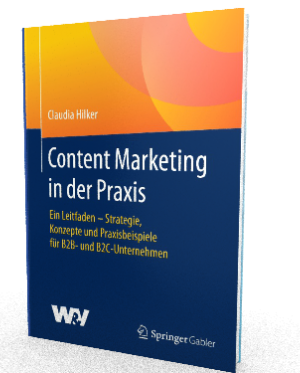 """Dr. Claudia Hilker: """"Content Marketing in der Praxis. Ein Leitfaden - Strategie, Konzepte und Praxisbeispiele für B2B- und B2C-Unternehmen."""""""